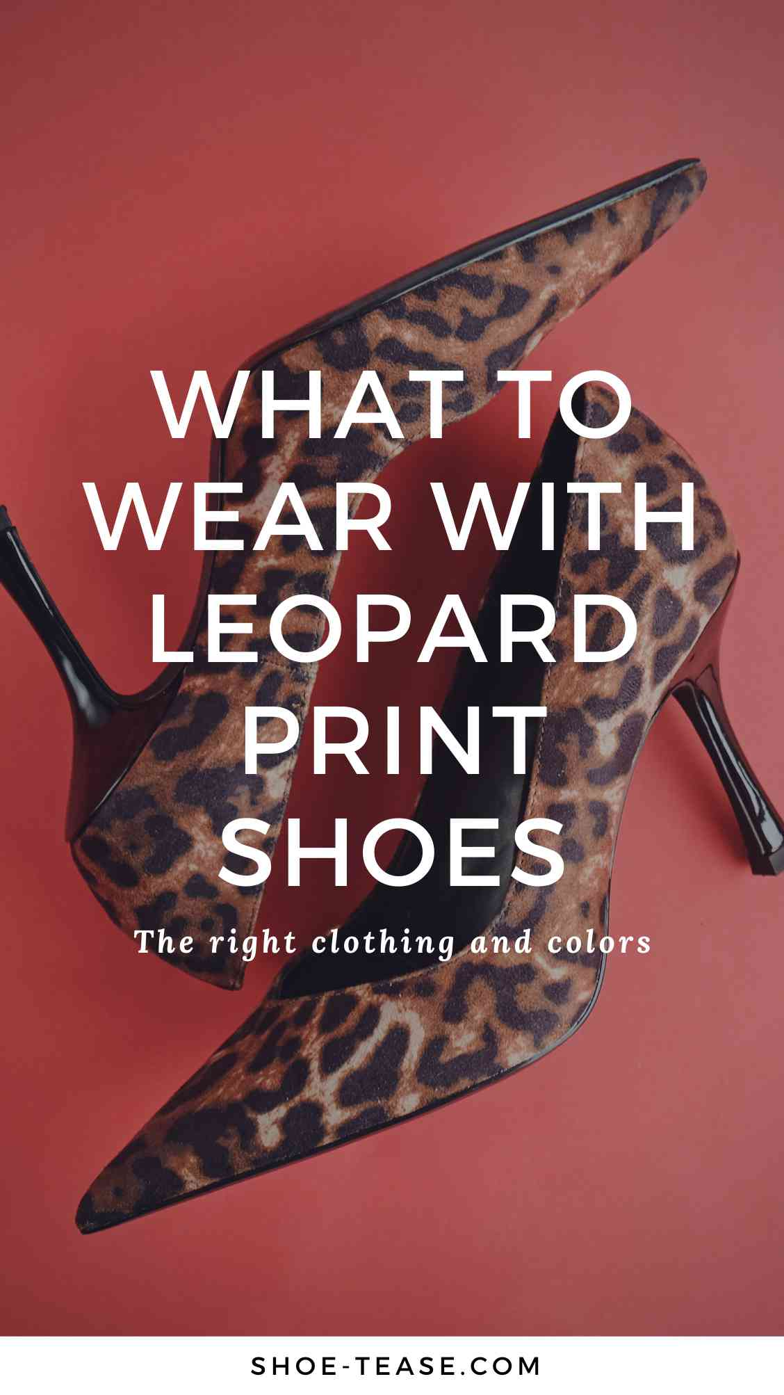 """Caption """"What to wear with leopard print shoes"""" in white lettering over image of leopard print heels on red background."""