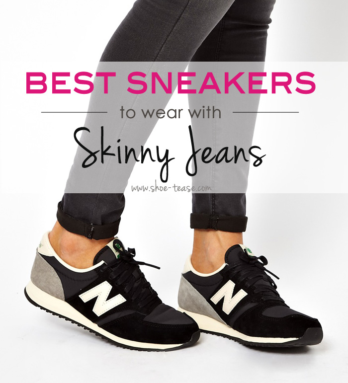 6 Best Sneakers to Wear with Skinny Jeans