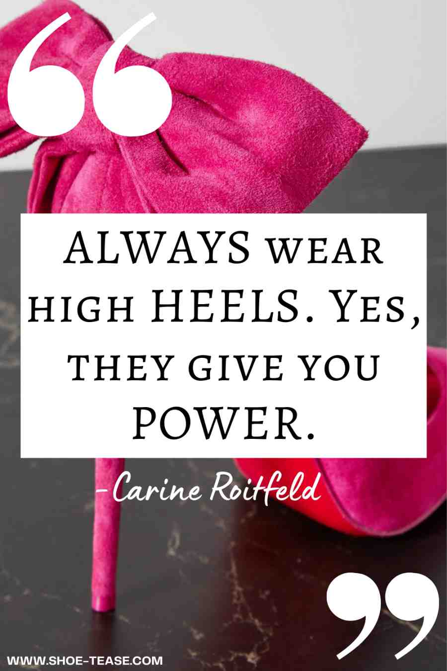 """High Heels Quote text """"Always wear high heels, yes they give you power. Carine Roitfeld"""" on top of image with hot pink high heels stiletto with red soles."""