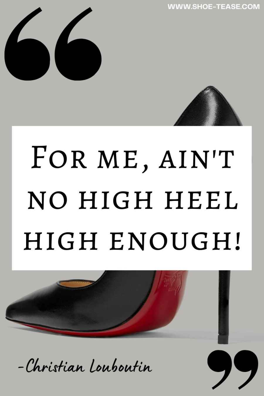 """Black text in white box reading """" For me, ain't no high heel high enough"""" by Christian Louboutin, over image of Black Pigalle stiletto leather pumps with red soles."""