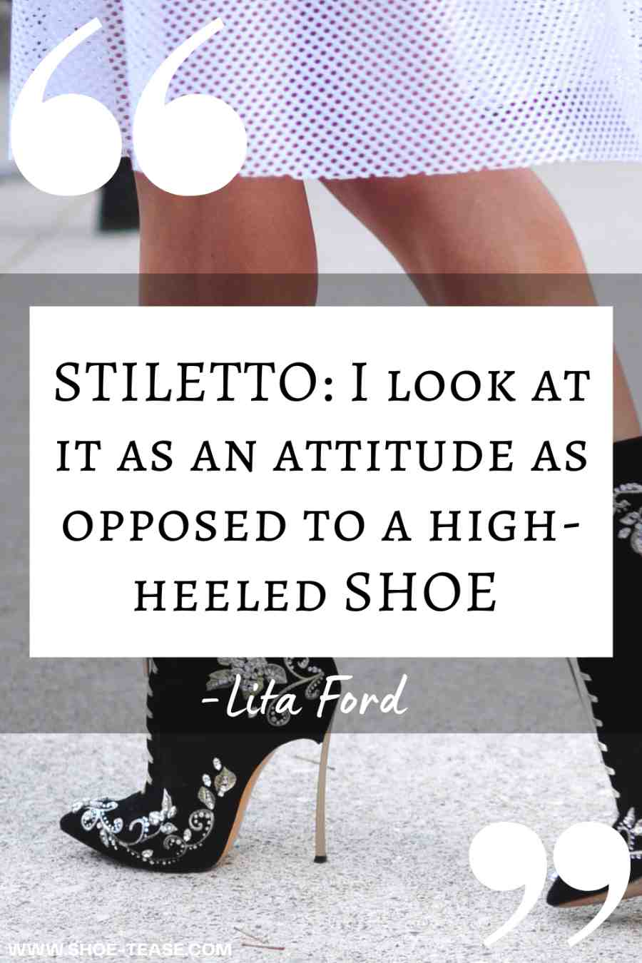 """Stiletto Quote reading """"I look at it as an attitude as opposed to a high heeled shoe - Lita Ford"""" over image of woman in black embroidered stiletto booties."""