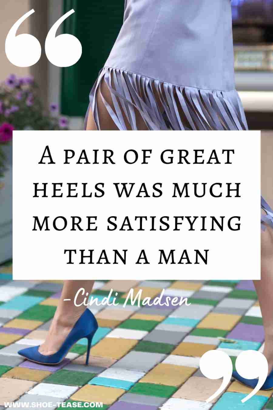 """High Heels Quote text """"Keep your head, heels and standards high - Lola Stark"""" over image of woman walking in blue satin high heels and lavender fringe skirt."""