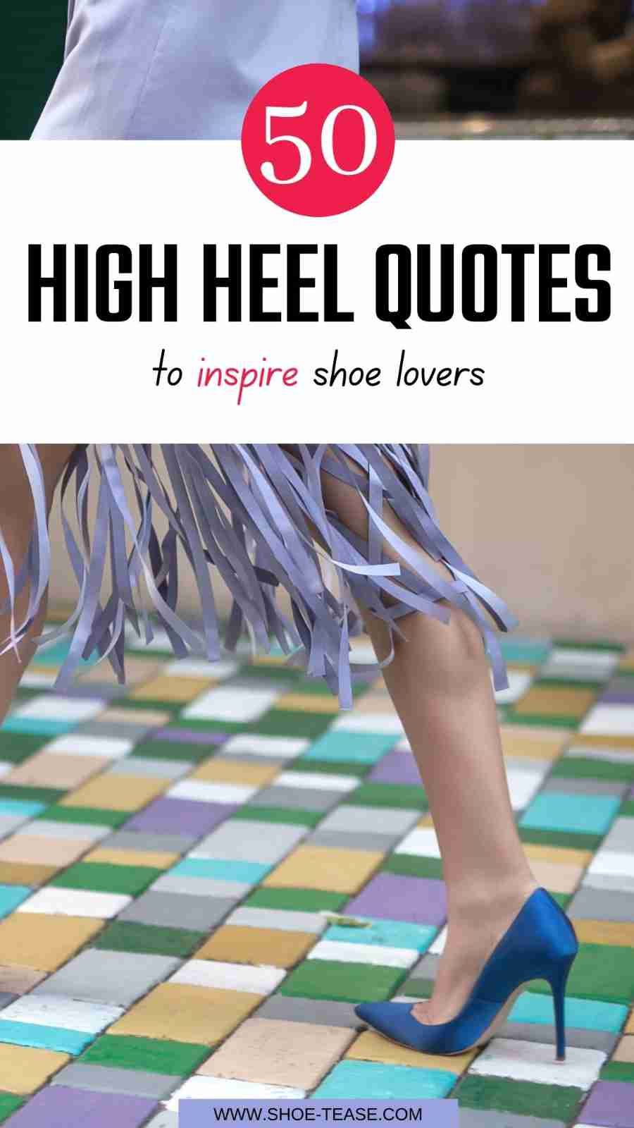 """""""50 High Heels Quote to inspire shoe lovers"""" text over image of woman walking in blue satin high heels and lavender fringe skirt."""