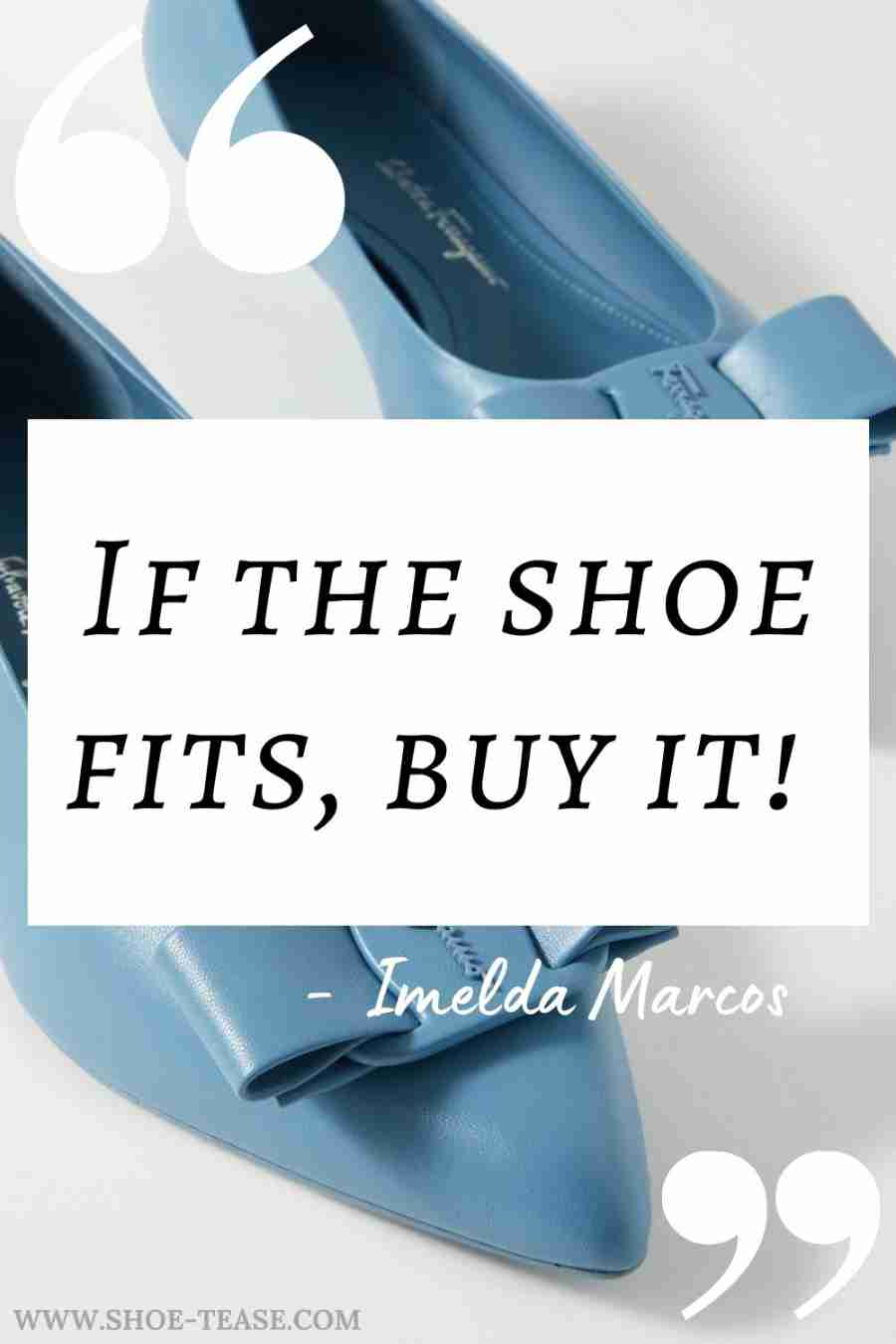 Shoe Quote text: if the shoe fits, buy it! Imelda Marcus, over photo of blue bow shoes.