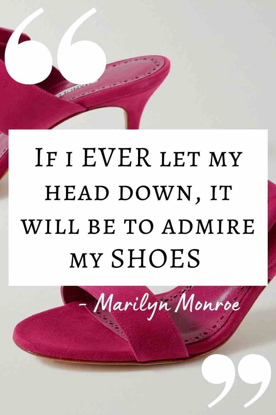 """Shoe Quote by Marilyn Monroe about shoes: """"If I ever let my head down, it will be to admire my shoes"""" text overlay on pink shoes."""