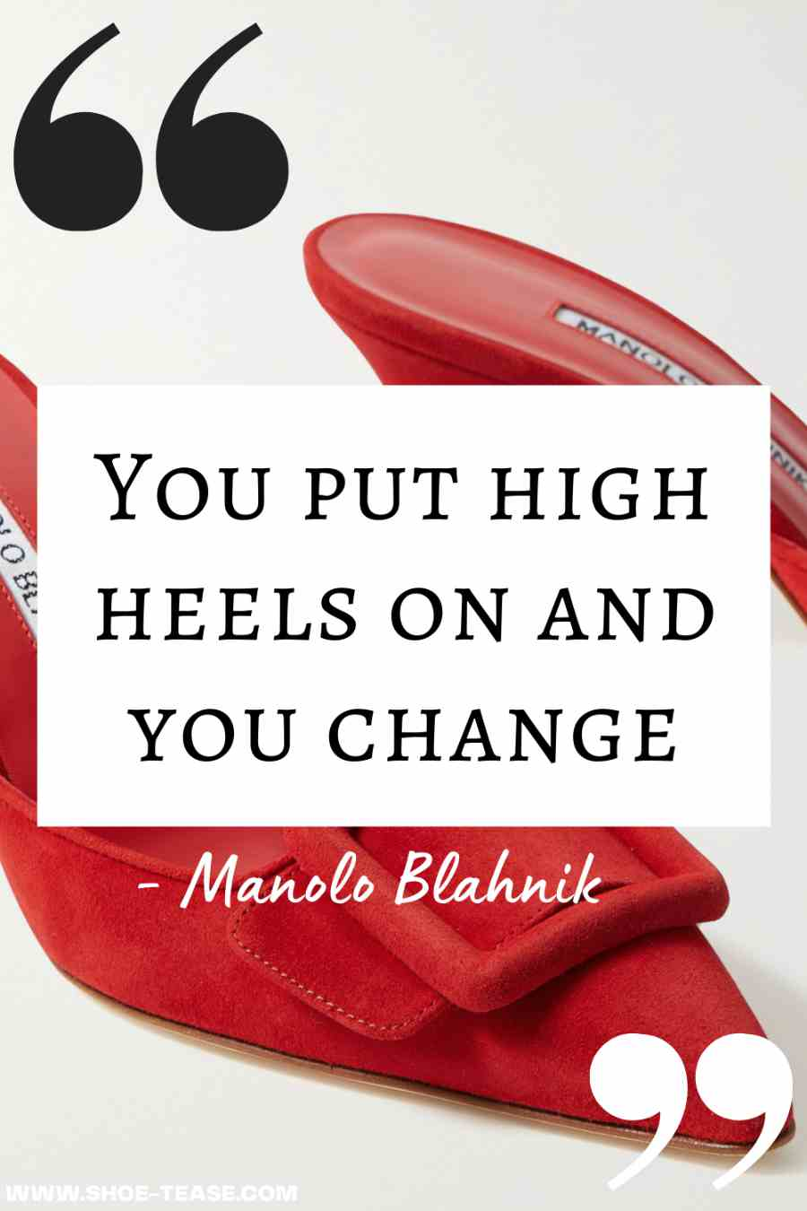 """Black high heels quote text in box """" You put high heels on and you change - Manolo Blahnik"""" over image of red suede Manolo heeled slides."""